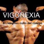 Informate sobre la Vigorexia, sus causas y consecuencias